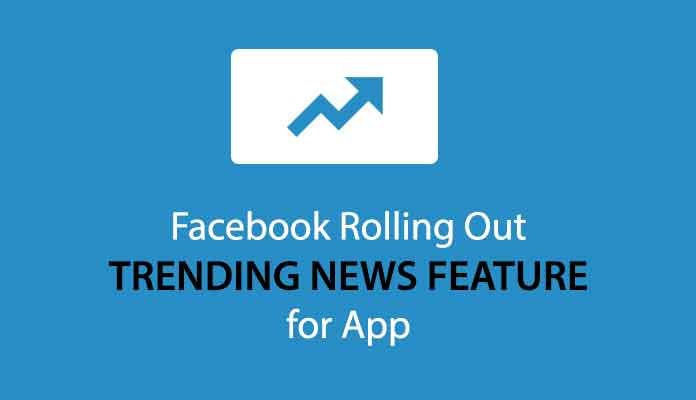 Facebook Rolling Out Trending News Feature for App