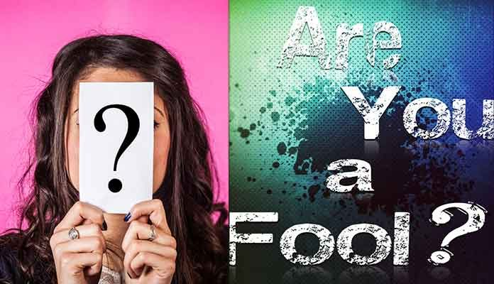 Truthfully Asking, Are You A Fool?