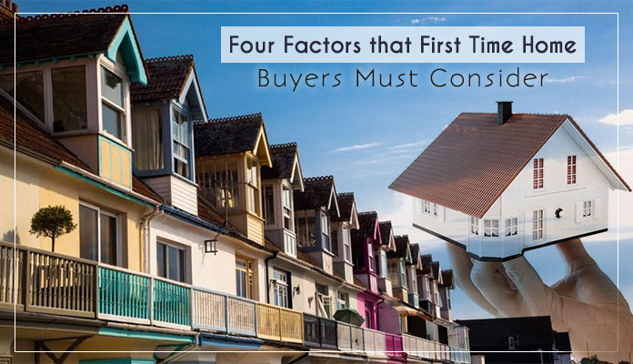 4 Factors That First Time Home Buyers Must Consider